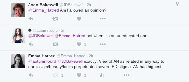 "Twitter conversation between Baroness Blackwell and twitter user Emma Hatred, a prominent eating disorder activist and spokesperson who had earlier described Joan Bakewell's opinions as ""completely ignorant, foolish [and] dangerous."""